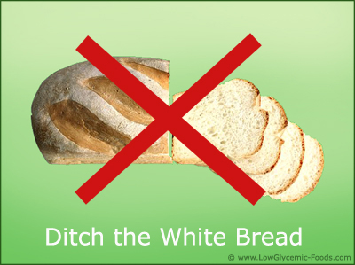 Eliminate white bread from your low glycemic diet menu completely.
