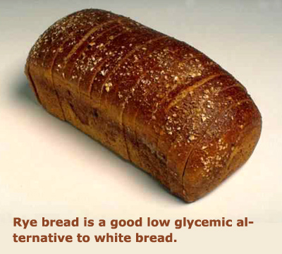 Rye bread is an excellence source of low glycemic foods.